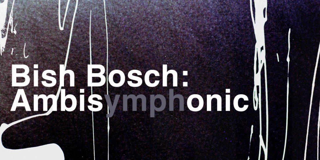 Bish Bosch: Ambisymphonic